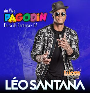 LÉO SANTANA - AO VIVO PAGODIN FEIRA DE SANTANA - BA 08.04.2018 - REPERTÓRIO ATUALIZADO