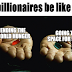 Billionaires be like (Meme)