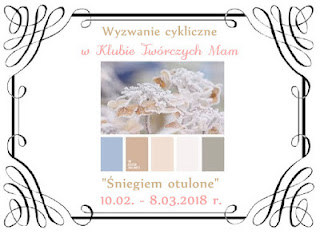 http://klub-tworczych-mam.blogspot.com/2018/02/wyzwanie-kolorystyczne-sniegiem-otulone.html