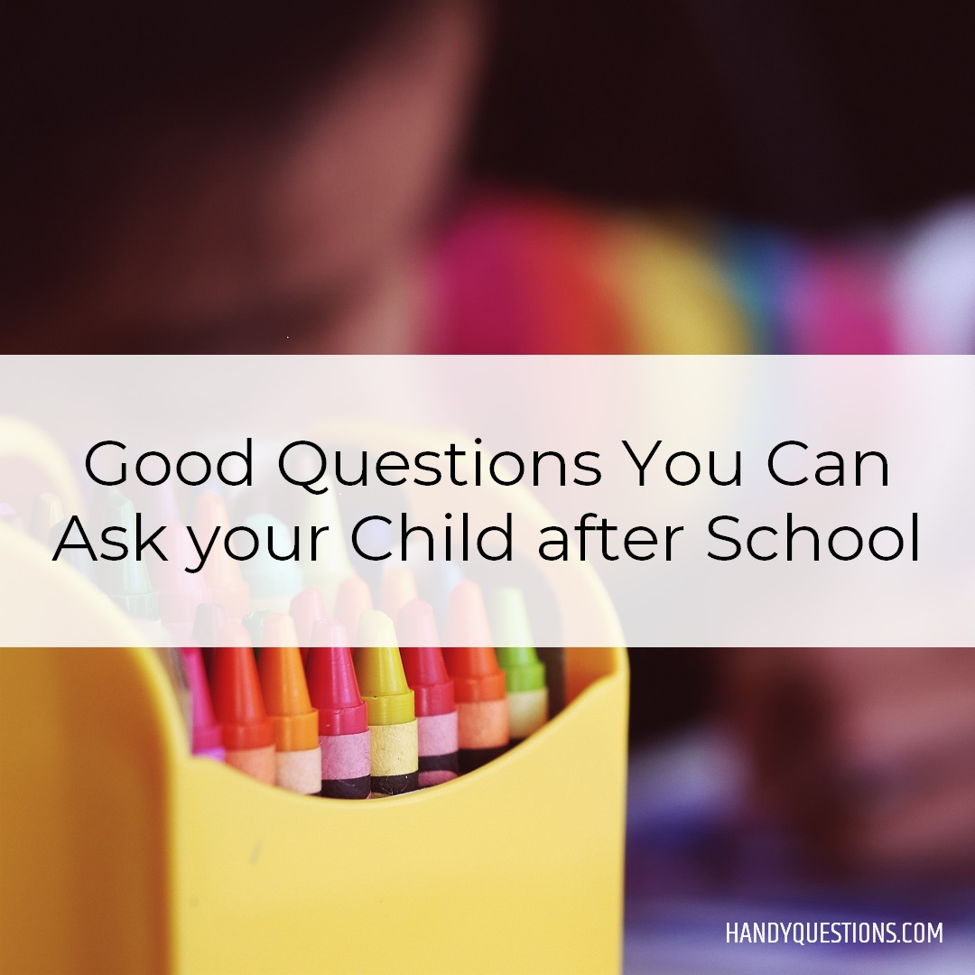 Good Questions to Ask after School