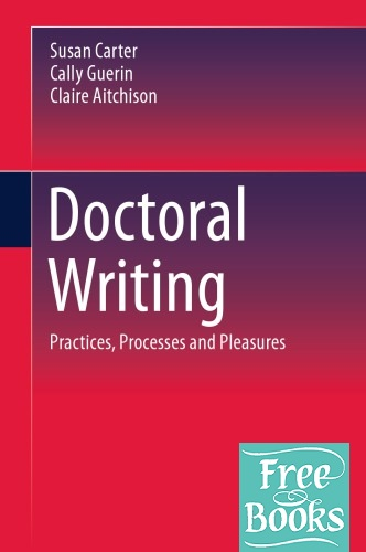 Doctoral Writing: Practices, Processes And Pleasures