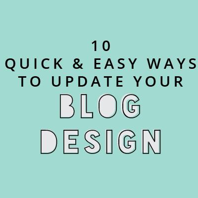 10 Quick and Easy Ways To Update Your Blog Design