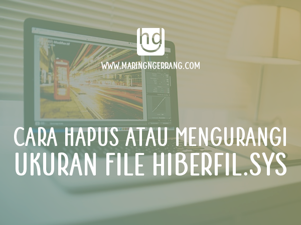 Cara Hapus atau Mengurangi Ukuran File hiberfil.sys
