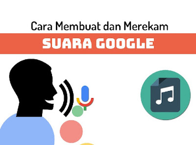 Cara Membuat dan Merekam Suara Google