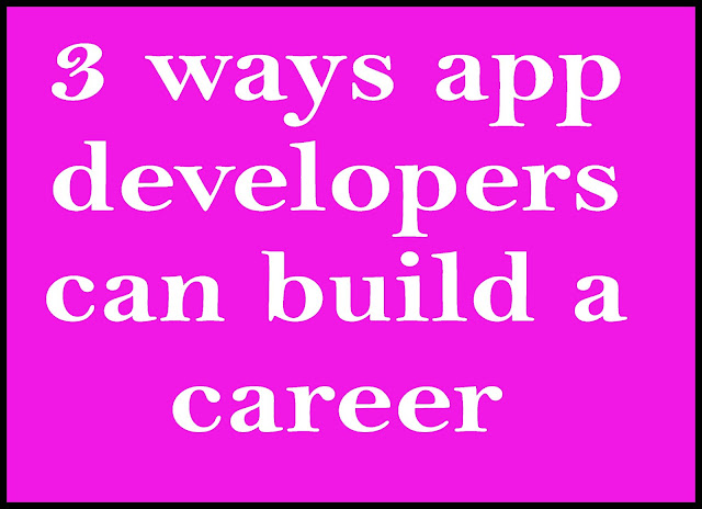 3 ways app developers can build a career in software industry 2020