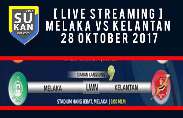 [ Live Streaming ] Melaka vs Kelantan 28 Oktober 2017