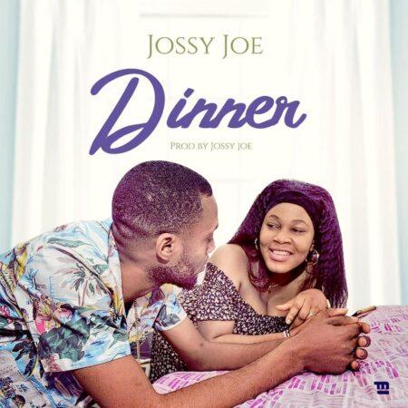 DOWNLOAD MP3: Jossy Joe - Dinner