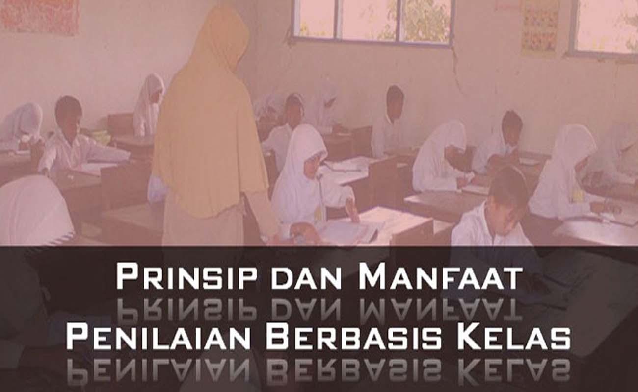 Prinsip dan Manfaat Penilaian Berbasis Kelas