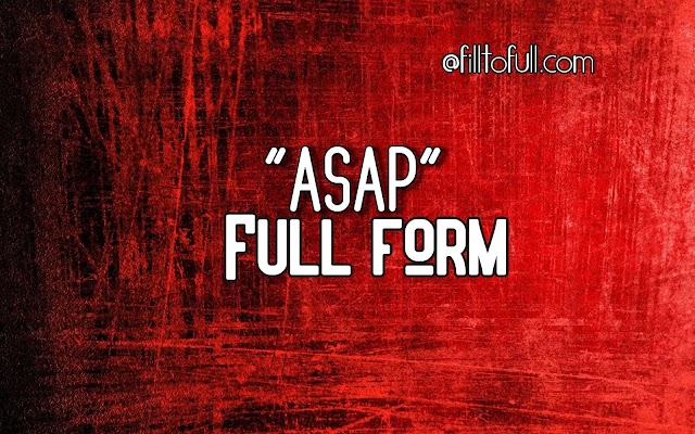 full form of ASAP - What is the full form of ASAP?