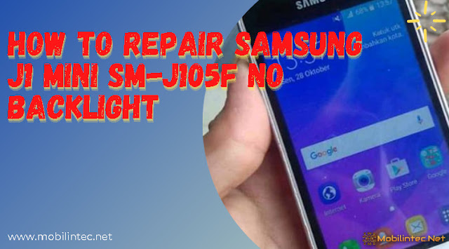 How To Repair Samsung J1 Mini SM-J105F No Backlight