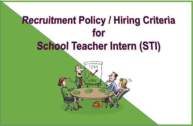 RECRUITMENT POLICY / HIRING CRITERIA FOR SCHOOL TEACHER INTERN (STI) PHASE-I