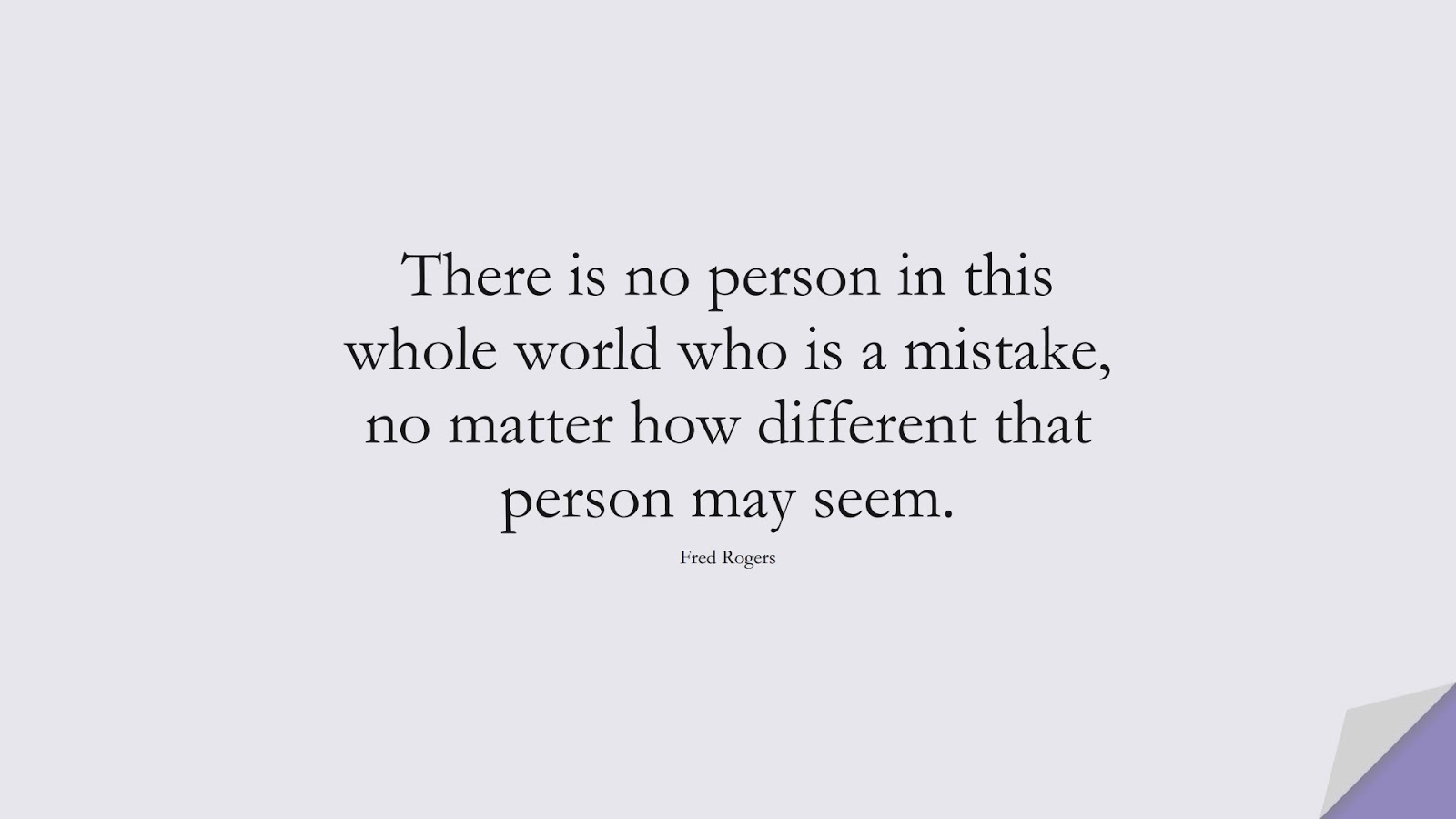 There is no person in this whole world who is a mistake, no matter how different that person may seem. (Fred Rogers);  #DepressionQuotes
