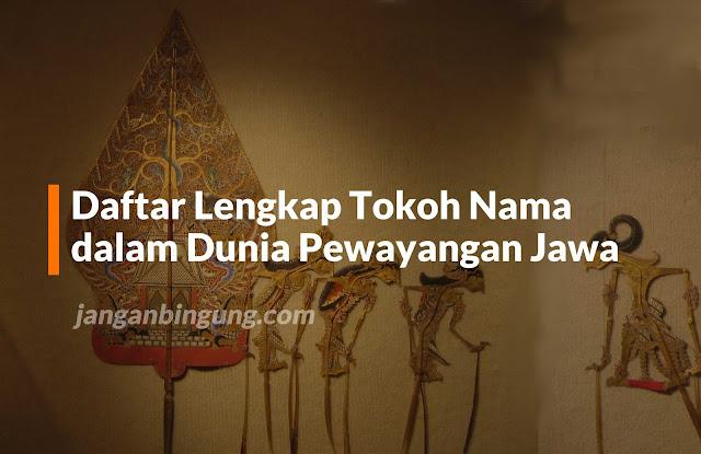 Daftar Lengkap Tokoh Nama dalam Dunia Pewayangan Jawa
