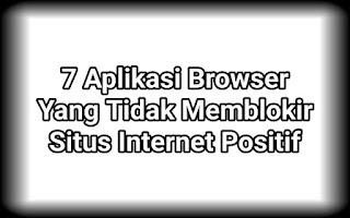 7 Aplikasi Browser Yang Tidak Memblokir Situs Internet Positif