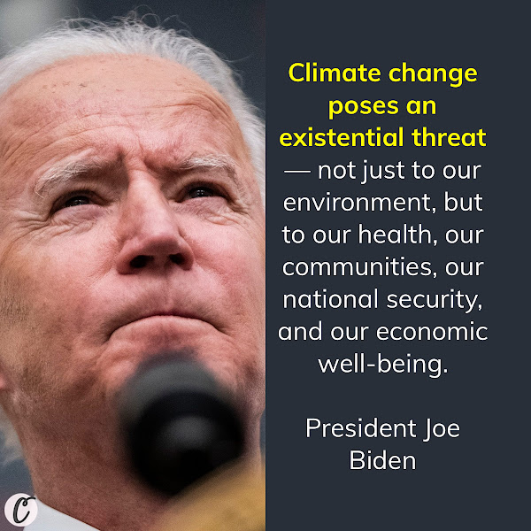 Climate change poses an existential threat — not just to our environment, but to our health, our communities, our national security, and our economic well-being. — President Joe Biden