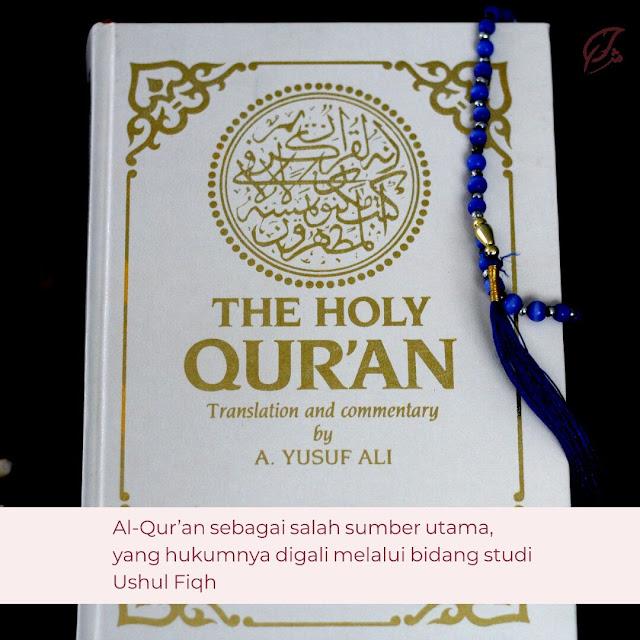 Al-Qur'an sebagai sumber utama yang digali hukumnya lewat ushul fiqh