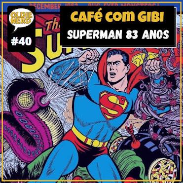Café com Gibi 40: Superman e seus 83 anos