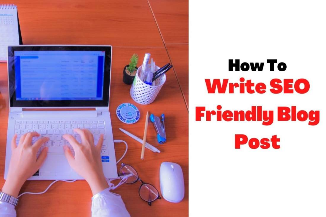 How to Write SEO Friendly Blog Post- Ultimate Guide in 2021