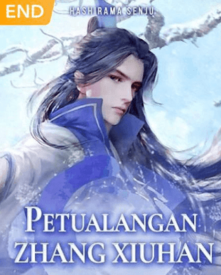 Novel Petualangan Zhang Xiuhan Karya Hashirama Senju Full Episode
