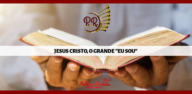 "JESUS CRISTO, O GRANDE ""EU SOU"""
