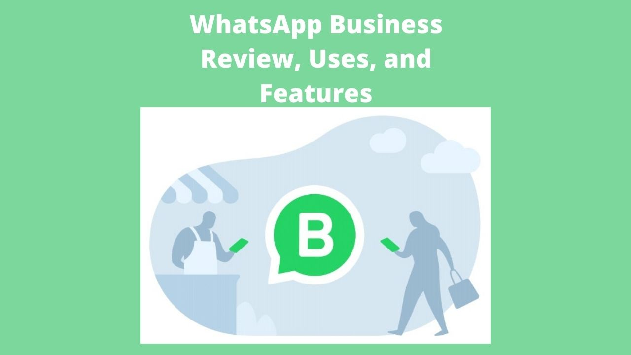 WhatsApp Business Review, Uses, and Features