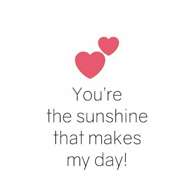 You're the sunshine that makes my day!