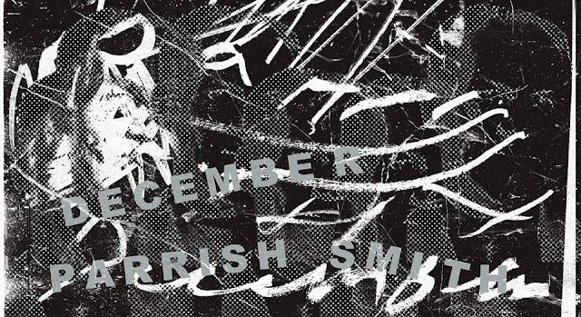 DECEMBER / PARRISH SMITH || Garage Noord, Amst. [09Jun2018]