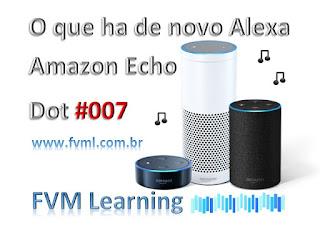 O que ha de novo Alexa - Amazon Echo Dot #007