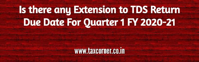 is-there-any-extension-to-tds-return-due-date-for-quarter-1-fy-2020-21