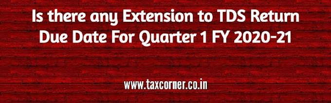 Is there any Extension to TDS Return Due Date For Quarter 1 FY 2020-21