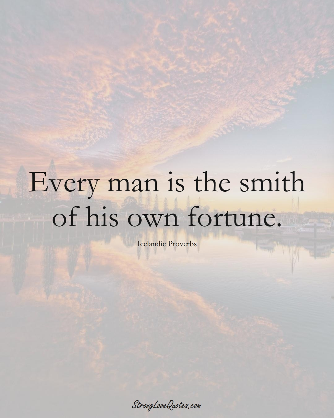 Every man is the smith of his own fortune. (Icelandic Sayings);  #EuropeanSayings