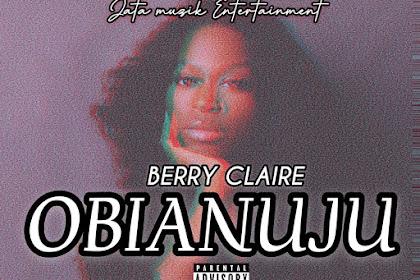 [Music] : Berry Claire - OBIANUJU