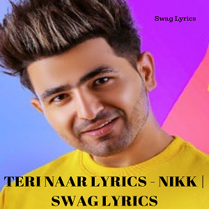 TERI NAAR LYRICS - NIKK | SWAG LYRICS