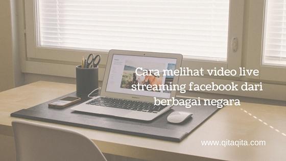 Cara melihat video live di facebook dari berbagai negara