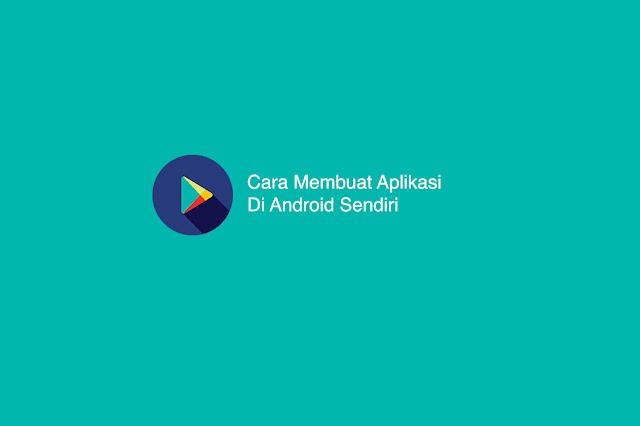 Cara Membuat Aplikasi Di Android Sendiri