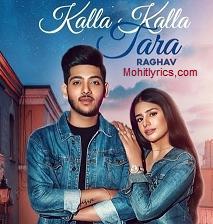 Kalla Kalla Tara Lyrics – Raghav ft.Sarah Khatri