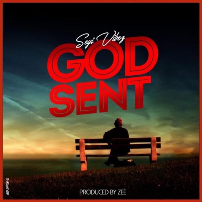 "[Music]Seyi Vibez – ""God Sent"""