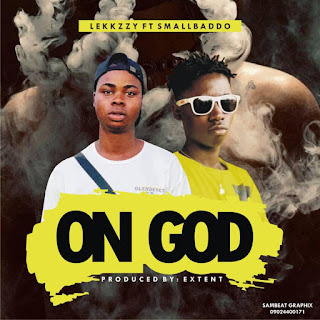 DOWNLOAD MP3 : LEKKZZY FT SMALL BADOO -- ON GOD
