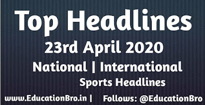 Top Headlines 23rd April 2020: EducationBro