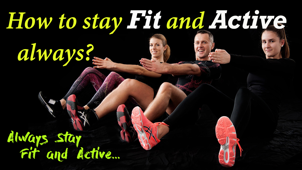 How to stay fit and active always? Fitness Tips in English