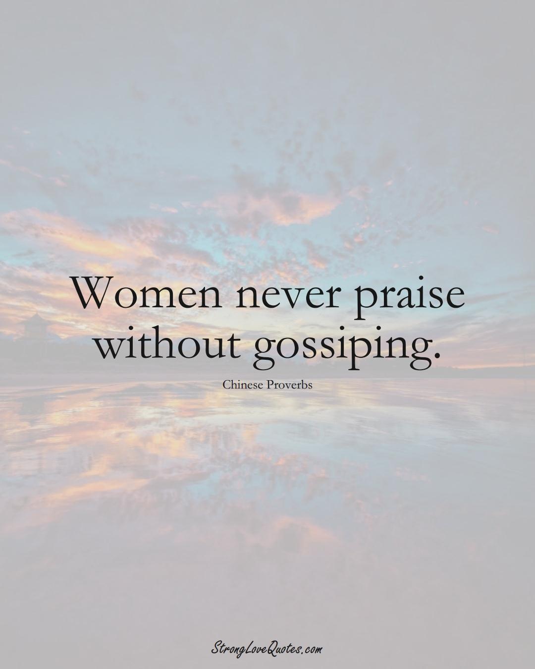 Women never praise without gossiping. (Chinese Sayings);  #AsianSayings