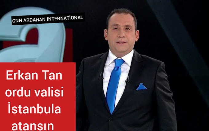 Erkan tan ordu valisi İstanbula tayin edilsin
