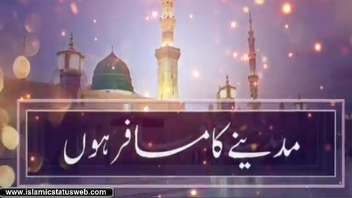 IsIamic Status For Whatsapp - Madine Ka Musafir Hon - Best Naat Status Video Download