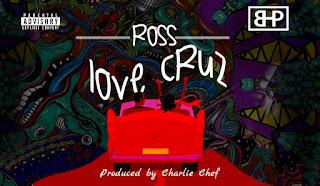 "[Music] Ross - ""Love Cruz"" | Prod. By Charlie Chef"