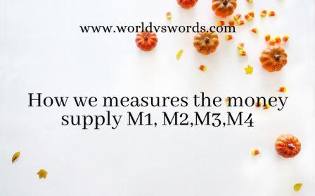 Functions of money and Measures of money supply M1, M2, M3, M4