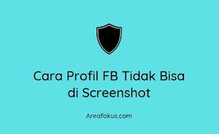 Cara Profil FB Tidak Bisa di Screenshot