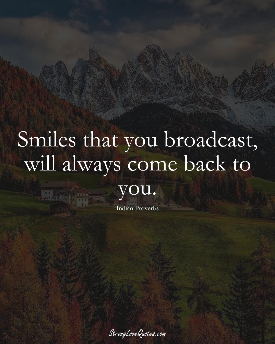 Smiles that you broadcast, will always come back to you. (Indian Sayings);  #AsianSayings
