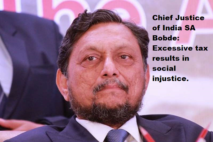 MDWIX | Excessive Taxation is a Social injustice Said Chief Justice of India: SA Bobde: MDWIX.Com