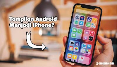 Cara Merubah Tampilan Android Menjadi iPhone 12 Pro Max Sepenuhnya!