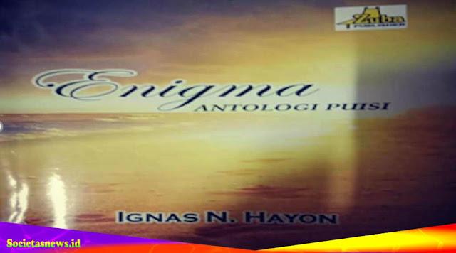 Catatan atas Puisi Enigma, Tuhan dan Tuan dalam Buku Antologi Puisi Enigma Karya Ignas N. Hayon*